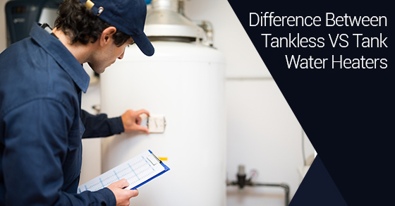 Difference Between Tankless VS Tank Water Heaters